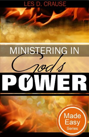 Ministering in God's Power Made Easy: Tapping Into The Anointing of God
