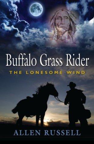 BUFFALO GRASS RIDER - Episode One: The Lonesome Wind (Buffalo Grass Rider Series)