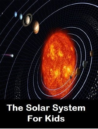 The Solar System For Kids: Learn About Planets And Other Cool Facts About Our Solar System