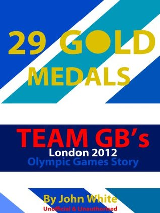 29 Gold Medals: Team GB's London 2012 Olympic Games Story