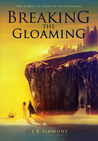 Breaking the Gloaming by J.B. Simmons