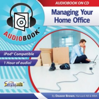 Managing Your Home Office (Home Office Survival Kit Series)