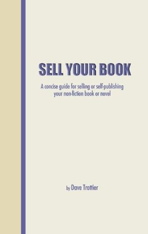 Sell Your Book: a concise guide for selling or self-publishing your non-fiction book, e-book, or novel