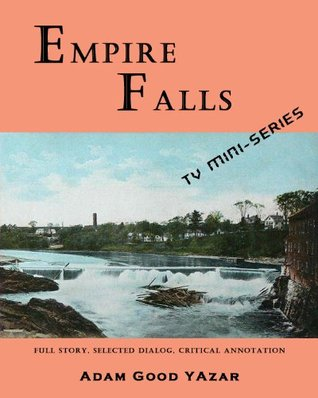 Empire Falls (2005) the TV Mini-Series : An In-Depth Analysis with Full Story, Selected Dialogs, and Critical Annotation