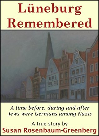 Luneburg Remembered: A Time Before During and After Jews Were Germans Among Nazis