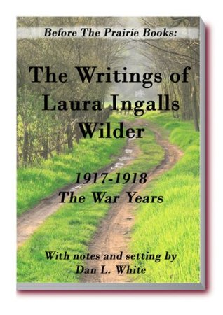 Before the Prairie Books: The Writings of Laura Ingalls Wilder 1917 - 1918: the War Years