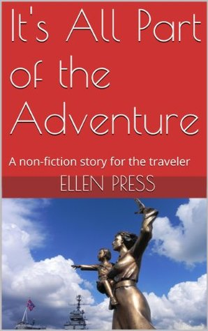 It's All Part of the Adventure: A non-fiction story for the traveler