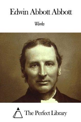 Works of Edwin Abbott Abbott