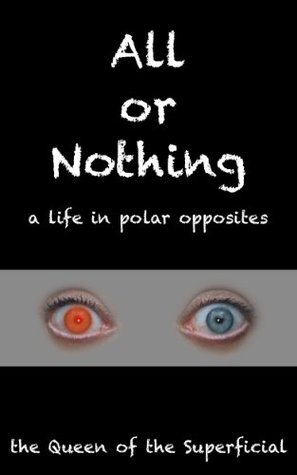 All or Nothing, a life in polar opposites
