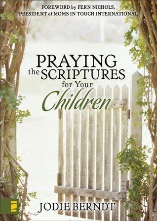 Ebook Praying the Scriptures for Your Children by Jodie Berndt read!
