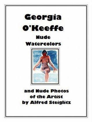 Georgia O'Keeffe Nude Watercolors and Nude Photos of the Artist by Alfred Steiglitz