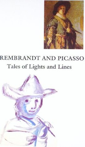 Rembrandt And Picasso: Tales Of Lights And Lines