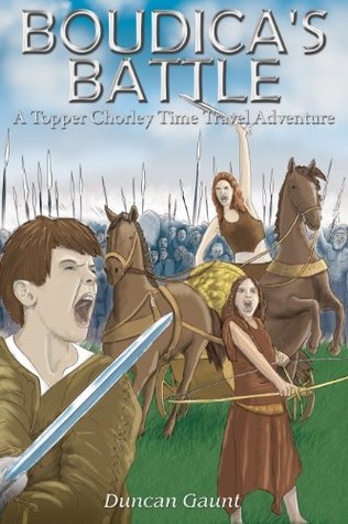 Boudica's Battle - A Topper Chorley Time Travel Adventure by Duncan Gaunt