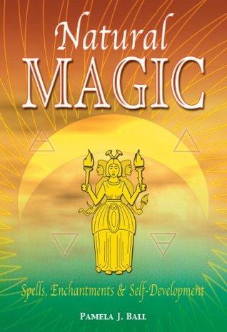 Natural Magic: Spells, Enchantments & Self-Development