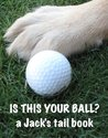Is This Your Ball? (A Jack's Tail Book)
