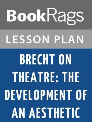 Brecht on Theatre: The Development of an Aesthetic Lesson Plans