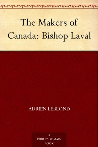 The Makers of Canada: Bishop Laval