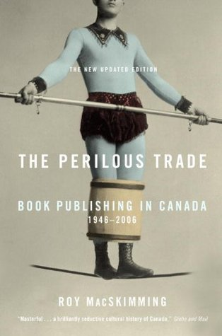 The Perilous Trade: Book Publishing in Canada, 1946-2006