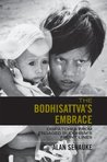 The Bodhisattva's Embrace: Dispatches from Engaged Buddhism's Front Lines