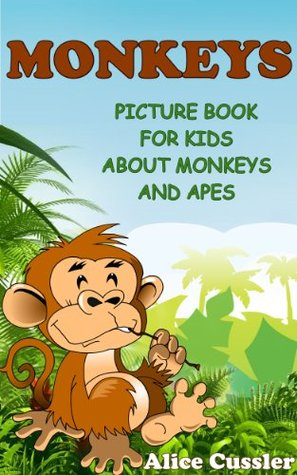 Monkeys! Picture Book for Kids about Monkeys and Apes - Funny Monkey Pictures and Great Apes Facts (Kids Learning: Amazing Animals Books for Kids Ages 4-8 2)