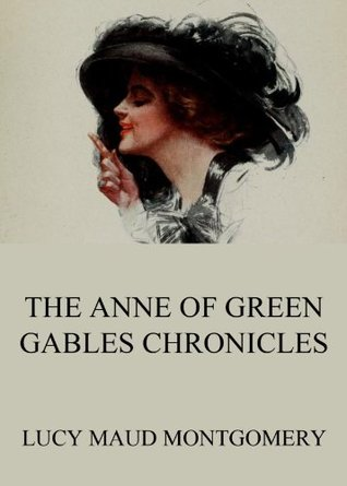 The Anne of Green Gables Chronicles: Extended Annotated Edition