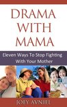 Drama with Mama - Eleven Ways To Stop Fighting With Your Mother (Mother Daughter Relationships)