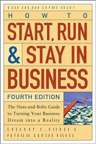 How to Start, Run, and Stay in Business: The Nuts-and-Bolts Guide to Turning Your Business Dream Into a Reality (Wiley Small Business Edition)