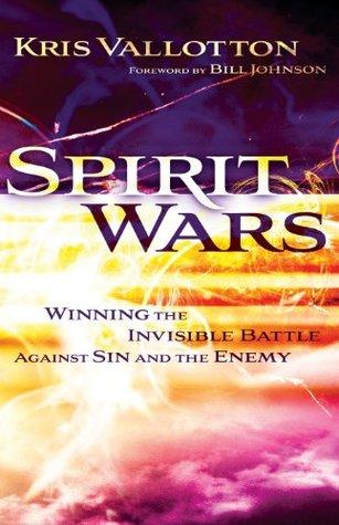 Spirit Wars by Kris Vallotton