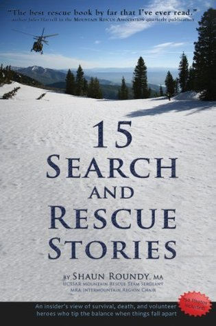 15 Search and Rescue Stories: an insider's view on survival, death, and volunteer heroes who tip the balance when things fall apart. Excerpted from 75 SAR Stories.