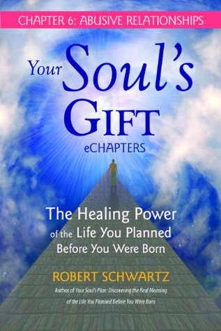 your-soul-s-gift-echapters-chapter-6-abusive-relationships-the-healing-power-of-the-life-you-planned-before-you-were-born
