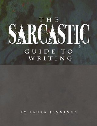 The Sarcastic Guide To Writing