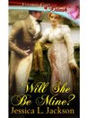 Will She Be Mine? by Jessica L. Jackson