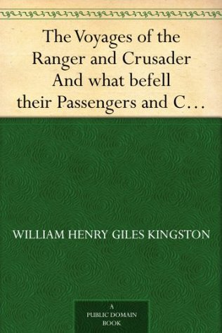 The Voyages of the Ranger and Crusader And what befell their Passengers and Crews.