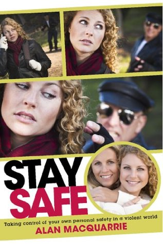 Stay Safe: Taking Control of Your Own Personal Safety in a Violent World