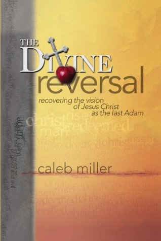 The Divine Reversal: Recovering the Vision of Jesus Christ as the Last Adam