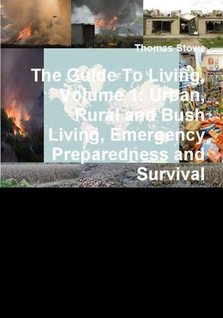 The Guide to Living, Volume 1: Urban, Rural and Bush Living, Emergency Preparedness and Survival