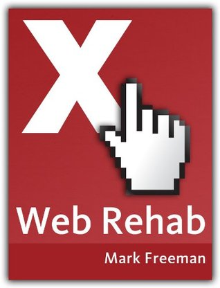 Web Rehab: How to give up your Internet addiction without giving up the Internet