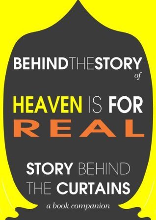 Heaven is for Real: Behind the Story - The Undisclosed Story Behind the Curtains (Behind-the-Scenes Commentary Guide to Heaven is for Real, Audiobook, Hardcover, Paperback)