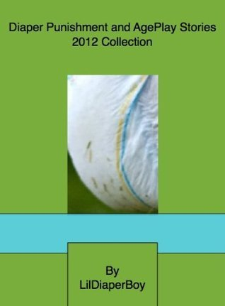 Diaper Punishment and AgePlay Stories 2012 Collection