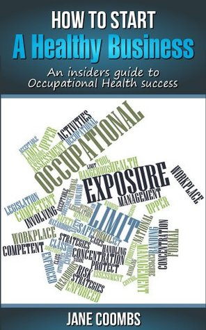 How to Start A Healthy Business: An Insiders Guide to Occupational Health Success