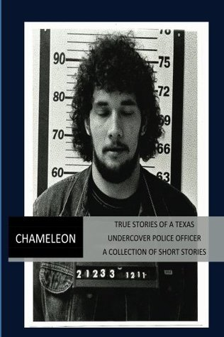 Chameleon I - True Stories of a Texas Undercover Police Officer