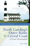 Explorer's Guide North Carolina's Outer Banks & Crystal Coast: A Great Destination (Second Edition)  (Explorer's Great Destinations)