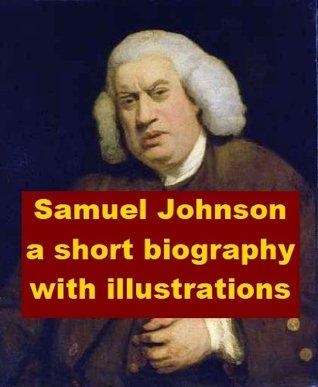 Samuel Johnson - A Short Biography with Illustrations