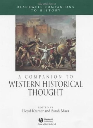 A Companion to Western Historical Thought (Wiley Blackwell Companions to World History)