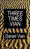 Three Times Vian: Three Novels