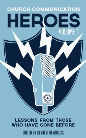 Church Communication Heroes Volume 1: Lessons From Those Who Have Gone Before
