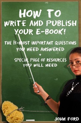 How to:Write & Publish Your E-Book.The 15 + Most Important Questions You Need Answered