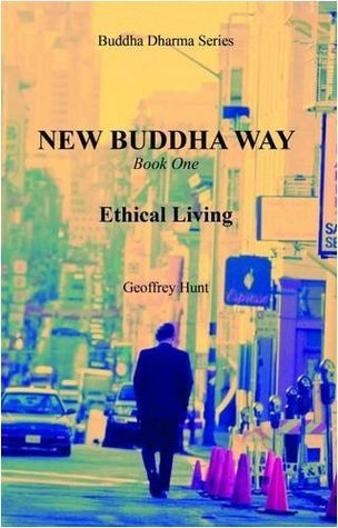 New Buddha Way: Ethical Living (Book 1)