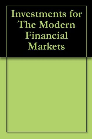Investments for The Modern Financial Markets
