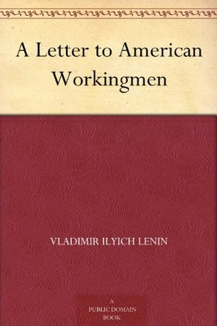A Letter to American Workingmen: From the Socialist Soviet Republic of Russia (1918)